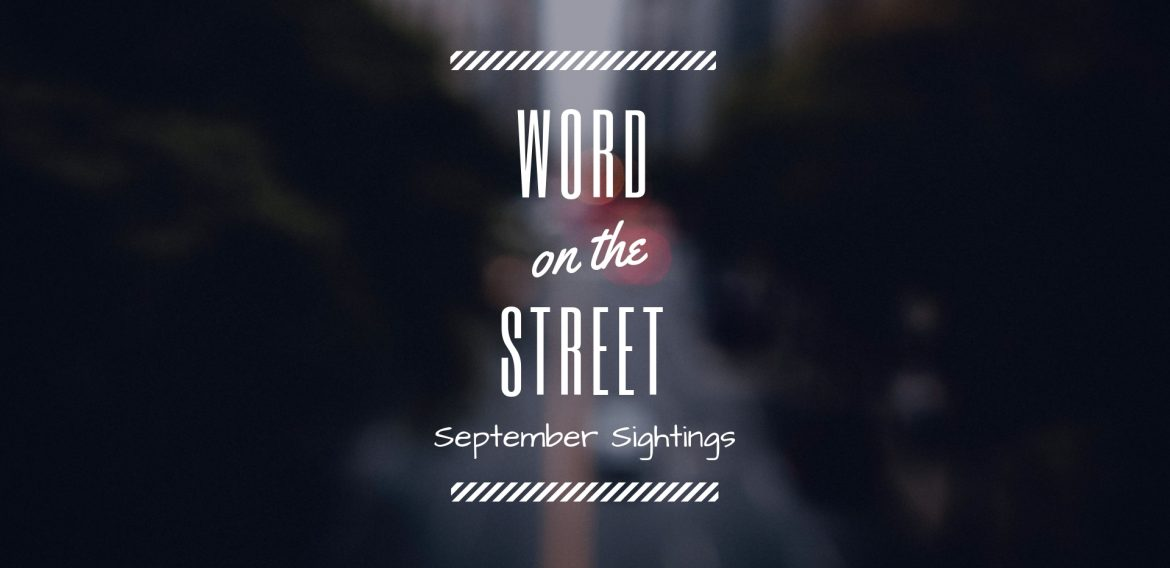 Word on the street… September 2018 sightings